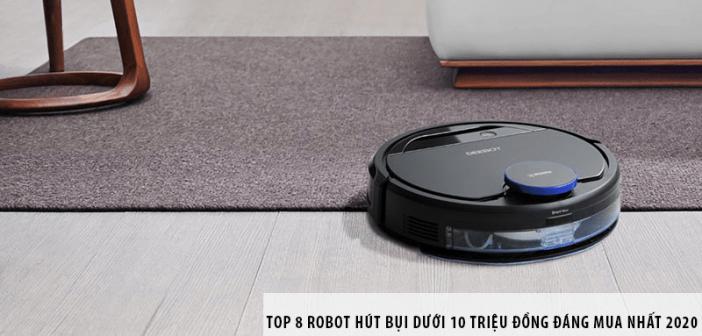 Top 8 robot hút bụi dưới 10 triệu đồng đáng mua nhất 2020